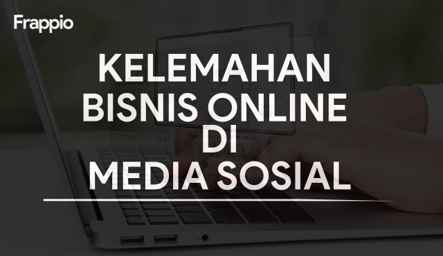 Kelemahan Bisnis Online di Media Sosial
