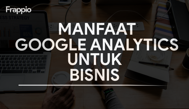 Manfaat Google Analytics untuk Bisnis