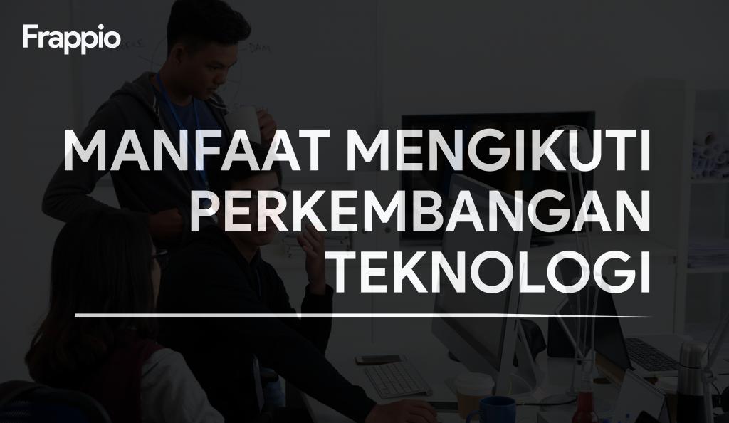 Manfaat Mengikuti Perkembangan Teknologi