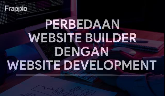 Website Builder dan Website Development : Perbedaan Mendasar