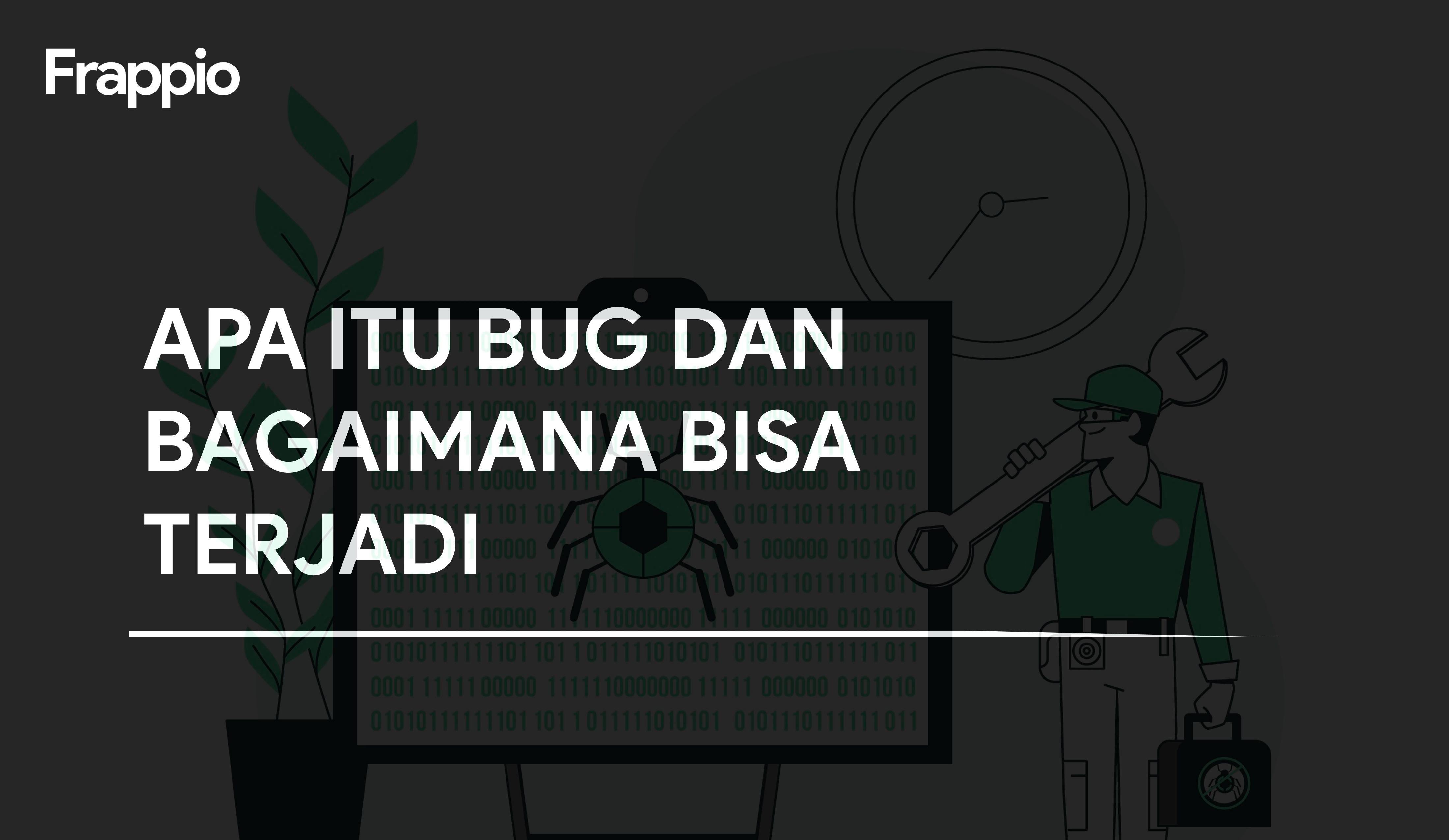 Apa Itu Bug dan Bagaimana Bisa Terjadi?