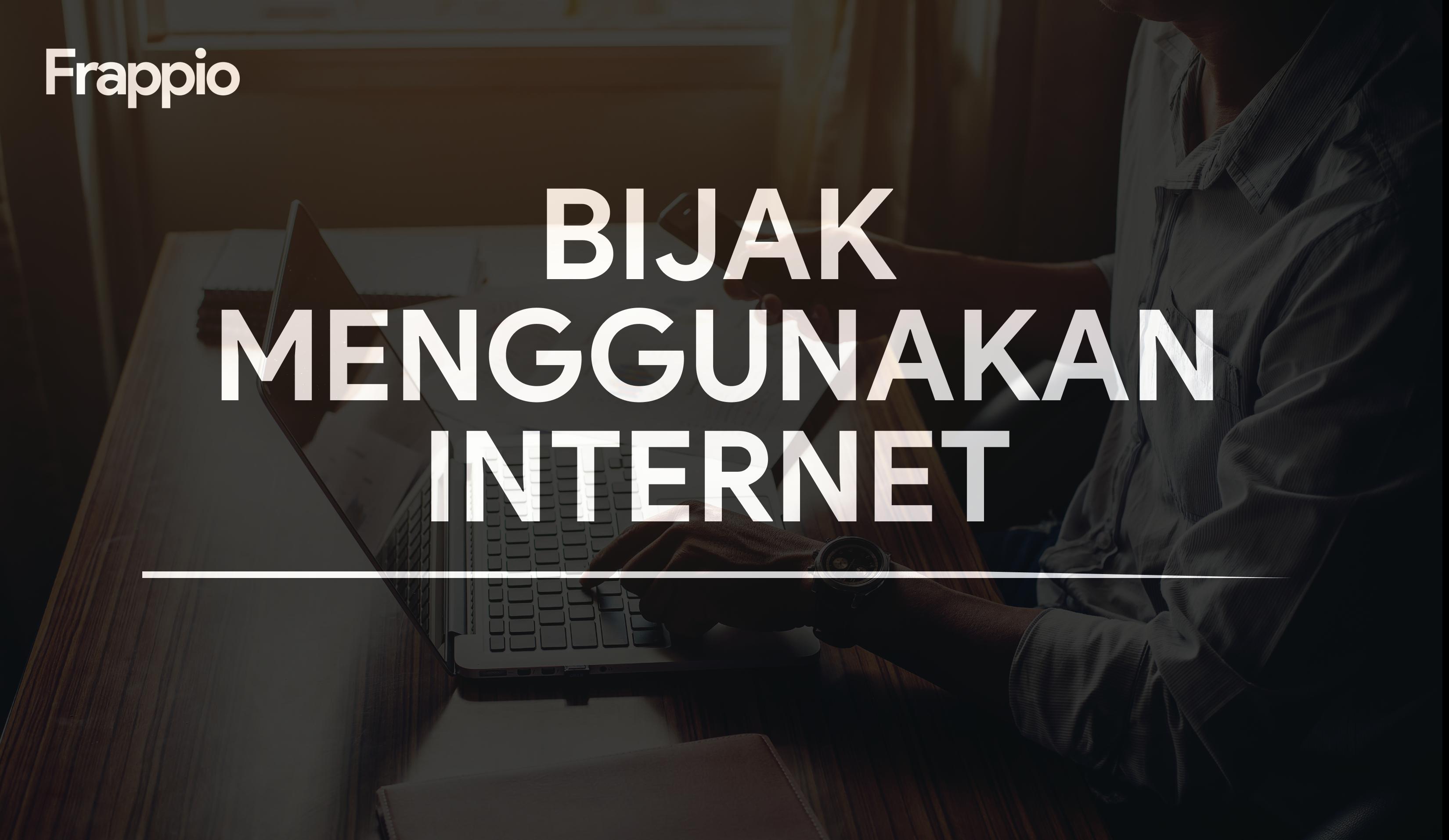 Bijak Menggunakan Internet: Milenial Harus Tahu!