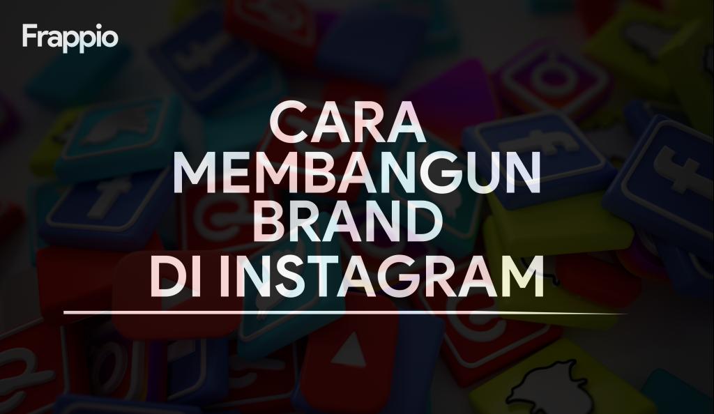 Bagaimana Cara Membangun Brand di Instagram