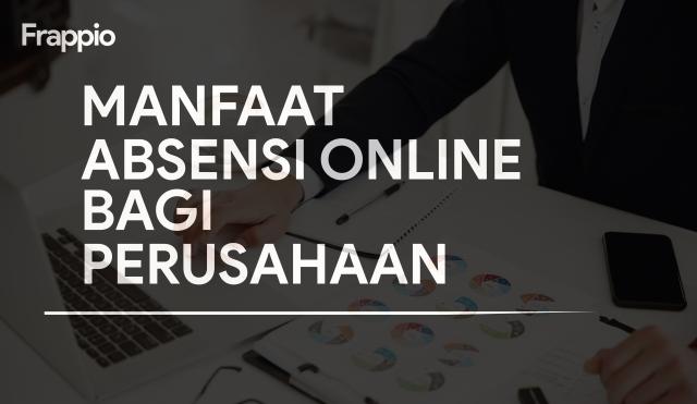 Manfaat Absensi Online Bagi Perusahaan